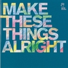 Cover of the album Make These Things Alright