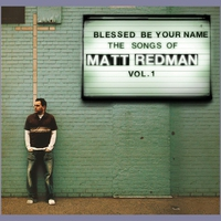 Couverture du titre Blessed Be Your Name: The Songs of Matt Redman, Volume 1