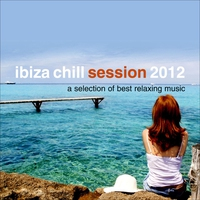 Couverture du titre Ibiza Chill Session 2012 - A Selection of Best Relaxing Music