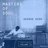 Cover of the album Masters of Soul: George Kerr - Singles & Rarities, Vol. 2