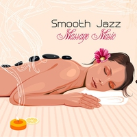 Couverture du titre Smooth Jazz Massage Music - Jazz Music, Latin Songs and Brazilian Music for Massage