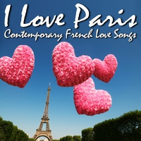 Cover of the track I Love Paris -Contemporary French Love Songs