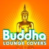 Cover of the album Buddha Lounge Covers