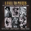 Cover of the album I Fall To Pieces (10 Timeless Country Songs)
