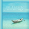 Couverture de l'album 100 Songs In Chillout & Lounge