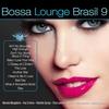 Cover of the album Bossa Lounge Brasil, Vol. 9 (Bossa Versions)