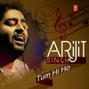 Cover of the album Arijit Singh - Tum Hi Ho