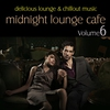 Cover of the album Midnight Lounge Cafe, Vol. 6 - Delicious Lounge & Chillout Music