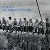 Couverture de l'album To Win Just Once - The Best of The Saw Doctors