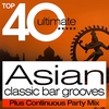 Cover of the album Top 40 Asian Beats Classic Bar Grooves Plus Continuous Party Mix