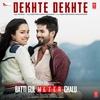 "Cover of the album Dekhte Dekhte (From ""Batti Gul Meter Chalu"") - Single"