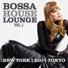 Cover of the album Bossa House Lounge, Vol. 1 (New York, Rio, Tokyo)