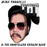 Couverture du titre Mike Torres III & The Grooveland Chicano Band