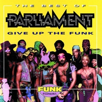 Couverture du titre The Best of Parliament - Give Up the Funk