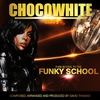 Cover of the album Chocowhite, Vol. 2 (Funk Is Cool to the Funky School')