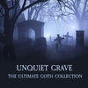 Cover of the album Unquiet Grave - the Ultimate Goth Collection