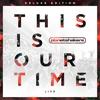 Couverture de l'album This Is Our Time (Live) [Deluxe]