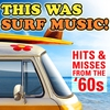 Couverture de l'album This Was Surf Music! Hits & Misses from the '60s