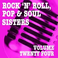 Couverture du titre Rock 'n' Roll, Pop & Soul Sisters, Vol. 24