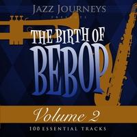 Couverture du titre Jazz Journeys Presents the Birth of Bebop, Vol. 2 (100 Essential Tracks)