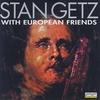 Couverture de l'album Stan Getz with European Friends