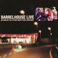 Cover of the track Barrelhouse: Live - As Long As It Is, It's Not What It Will Have Been