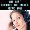 Couverture de l'album The Best Chillout And Lounge Music 2013