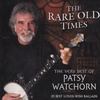 Cover of the album The Rare Old Times - The Very Best of Patsy Watchorn