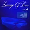 Couverture de l'album Lounge of Love, Vol.6 (The Pop Classics Chillout Songbook)