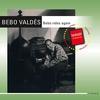 Cover of the album Bebo Valdes - Bebo Rides Again