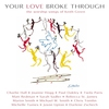 Couverture de l'album Your Love Broke Through: The Worship Songs of Keith Green