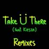 Couverture de l'album Take Ü There (feat. Kiesza) [Remixes]