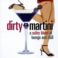 Couverture du titre Dirty Martini - A Sultry Blend of Lounge and Chill