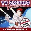 Couverture de l'album TV Friends Forever - Der Original Sound Track: Captain Future (Music from the Original TV Series)