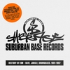 Couverture de l'album Suburban Base Records - History of EDM - Rave, Jungle, Drum & Bass: 1991-1997