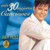 Cover of the album Rey Ruiz: Mis 30 Mejores Canciones