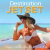 Cover of the album Destination Jet Set (The Very Best of V.I.P. Lounge Luxury Chillout  from St. Tropez to Ibiza)