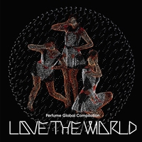 """Cover of the track Perfume Global Compilation """"LOVE THE WORLD"""""""