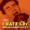 Cover of the album I Still Hate CD's: Norton Records 45 RPM Singles Collection Vol. 2