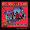 Couverture de l'album Big Daddy Sun And The Outer Planets