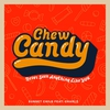 Cover of the album Chew Candy (Never Seen Anything Like You) [feat. Charlz] [Radio Edit] - Single