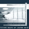 Cover of the album Future Sound of Lounge 2012 (Electronic Trip of Nu Chill Downbeat Ambient Tunes)