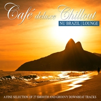 Couverture du titre Café Deluxe Chill Out Nu Brazil  Lounge (A Fine Selection of 27 Smooth and Groovy Downbeat Tracks)