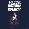 Cover of the album Have You Met Gaspard Royant?