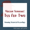Couverture de l'album Tea For Two - Vincent Youmans - Stunning Historical Recordings