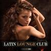 Cover of the album Latin Lounge Club Vol.1