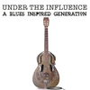 Cover of the album Under the Influence: A Blues Inspired Generation