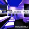 Couverture de l'album Jazz Loungebar, Vol. 3 - A Smooth & Jazz Lounge Trip