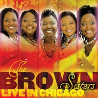 Couverture du titre The Brown Sisters Live In Chicago (Live)