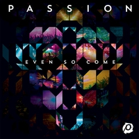 Cover of the track Passion: Even So Come (Deluxe Edition) [Live]